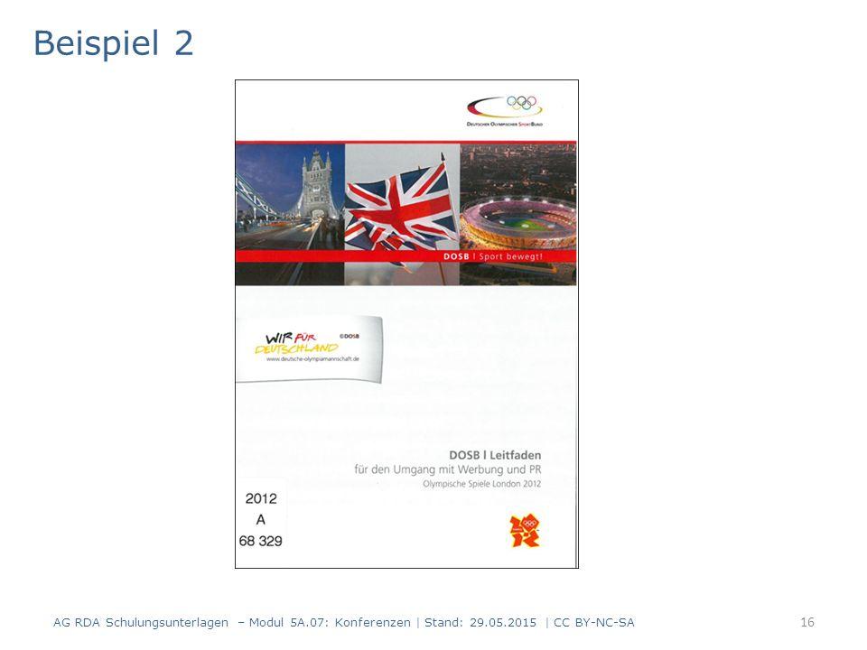 16 Beispiel 2 AG RDA Schulungsunterlagen – Modul 5A.07: Konferenzen | Stand: 29.05.2015 | CC BY-NC-SA