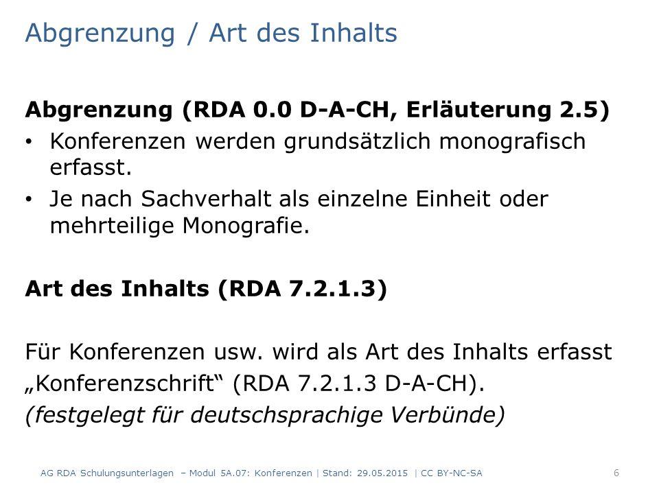 Abgrenzung / Art des Inhalts Abgrenzung (RDA 0.0 D-A-CH, Erläuterung 2.5) Konferenzen werden grundsätzlich monografisch erfasst.