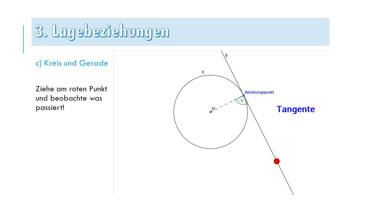 c) Kreis und Gerade Ziehe am roten Punkt und beobachte was passiert!