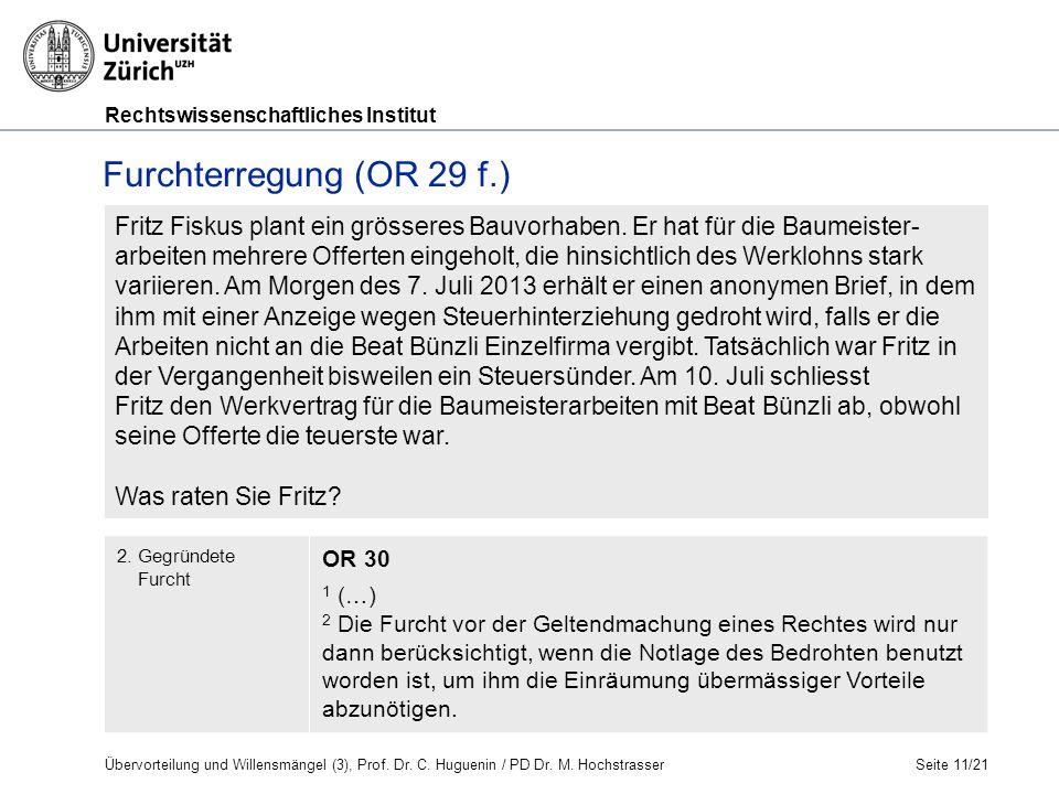 Rechtswissenschaftliches Institut Seite 11/21 Furchterregung (OR 29 f.) Fritz Fiskus plant ein grösseres Bauvorhaben.