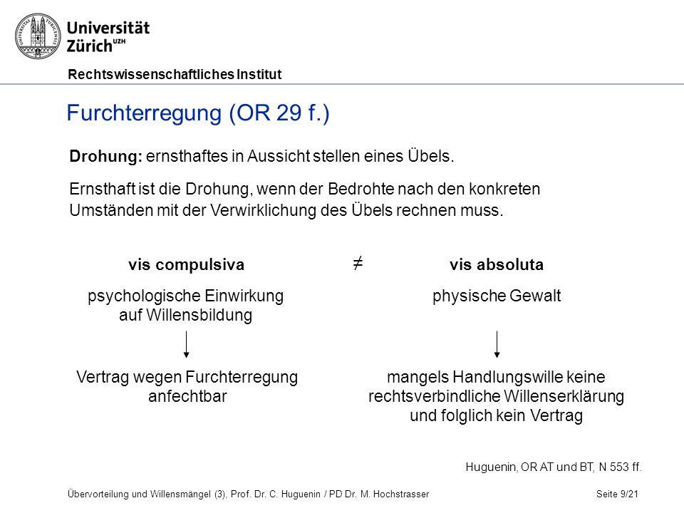 Rechtswissenschaftliches Institut Seite 9/21 Furchterregung (OR 29 f.) Huguenin, OR AT und BT, N 553 ff.