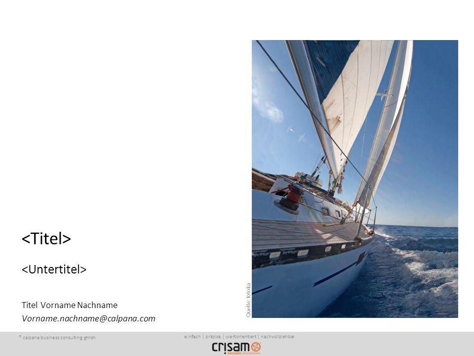 ® calpana business consulting gmbh1 einfach | präzise | wertorientiert | nachvollziehbar Titel Vorname Nachname Vorname.nachname@calpana.com Quelle: fotolia