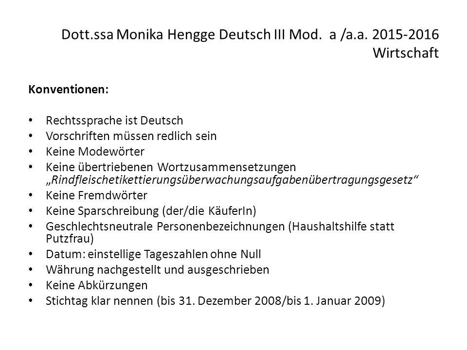 Dott.ssa Monika Hengge Deutsch III Mod. a /a.a. 2015-2016 Wirtschaft Konventionen: Rechtssprache ist Deutsch Vorschriften müssen redlich sein Keine Mo
