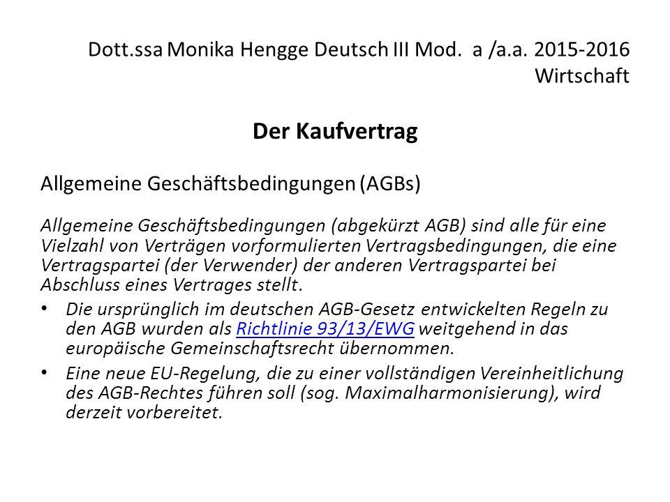 Dott.ssa Monika Hengge Deutsch III Mod. a /a.a. 2015-2016 Wirtschaft Der Kaufvertrag Allgemeine Geschäftsbedingungen (AGBs) Allgemeine Geschäftsbeding