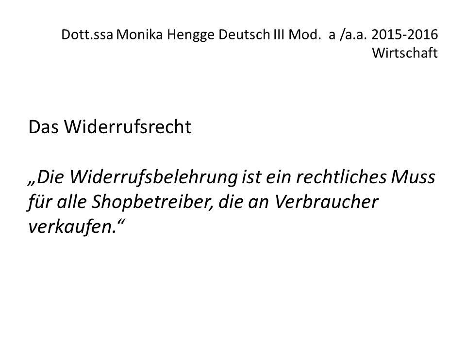 """Dott.ssa Monika Hengge Deutsch III Mod. a /a.a. 2015-2016 Wirtschaft Das Widerrufsrecht """"Die Widerrufsbelehrung ist ein rechtliches Muss für alle Shop"""