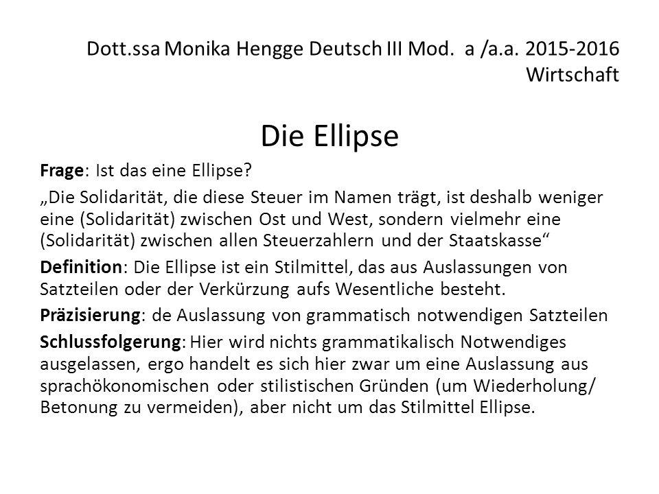 """Dott.ssa Monika Hengge Deutsch III Mod. a /a.a. 2015-2016 Wirtschaft Die Ellipse Frage: Ist das eine Ellipse? """"Die Solidarität, die diese Steuer im Na"""