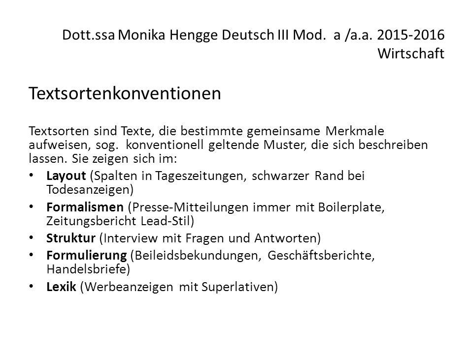 Dott.ssa Monika Hengge Deutsch III Mod. a /a.a. 2015-2016 Wirtschaft Textsortenkonventionen Textsorten sind Texte, die bestimmte gemeinsame Merkmale a