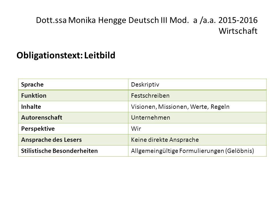 Dott.ssa Monika Hengge Deutsch III Mod. a /a.a. 2015-2016 Wirtschaft Obligationstext: Leitbild SpracheDeskriptiv FunktionFestschreiben InhalteVisionen