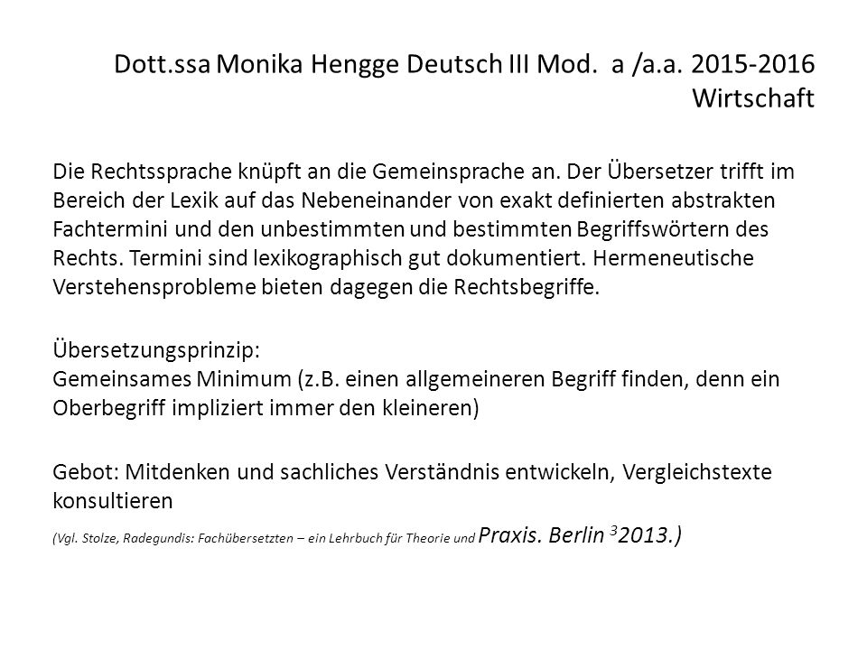 Dott.ssa Monika Hengge Deutsch III Mod. a /a.a. 2015-2016 Wirtschaft Die Rechtssprache knüpft an die Gemeinsprache an. Der Übersetzer trifft im Bereic