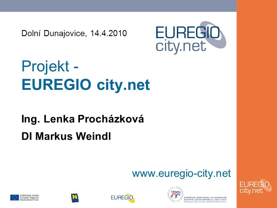 Dolní Dunajovice, 14.4.2010 Projekt - EUREGIO city.net Ing.