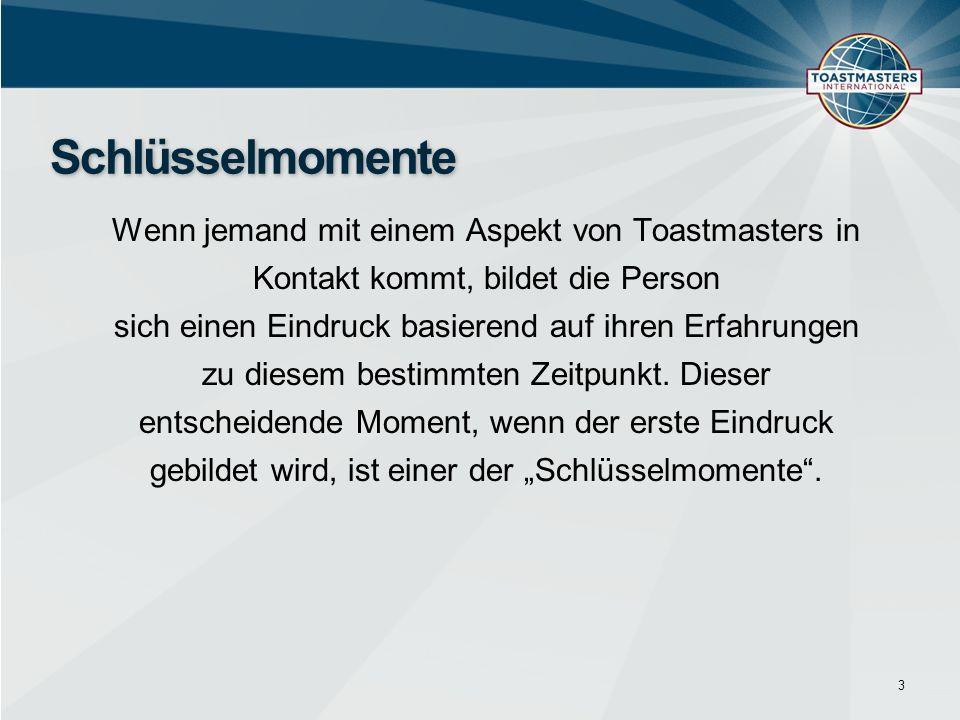 Wenn jemand mit einem Aspekt von Toastmasters in Kontakt kommt, bildet die Person sich einen Eindruck basierend auf ihren Erfahrungen zu diesem bestim