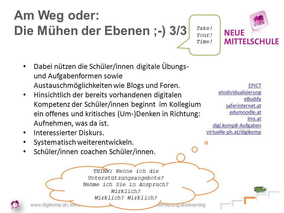 www.digikomp.at | www.virtuelle-ph.at/digikomp | www.NMSvernetzung.at/elearning Am Weg oder: Die Mühen der Ebenen ;-) 3/3 Dabei nützen die Schüler/innen digitale Übungs- und Aufgabenformen sowie Austauschmöglichkeiten wie Blogs und Foren.