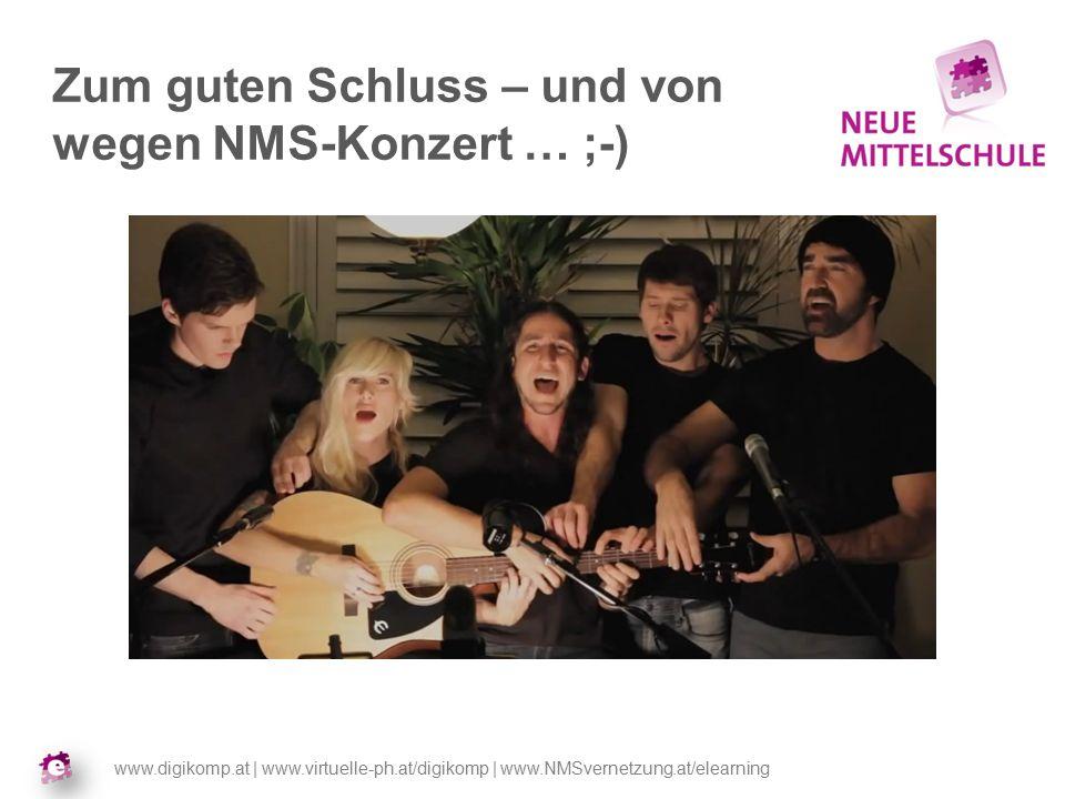 www.digikomp.at | www.virtuelle-ph.at/digikomp | www.NMSvernetzung.at/elearning Zum guten Schluss – und von wegen NMS-Konzert … ;-)