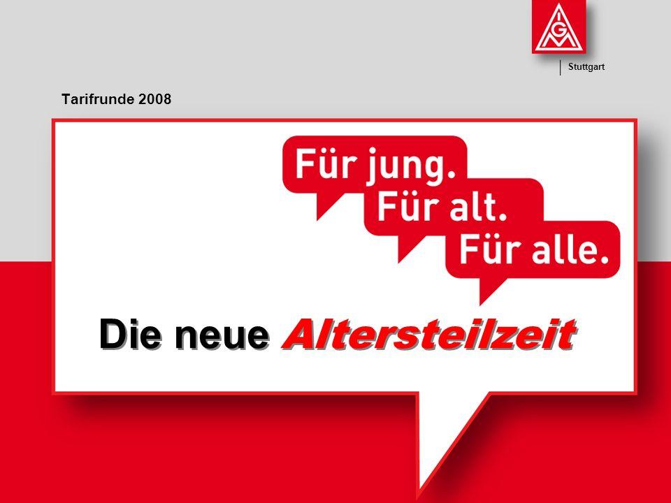 Stuttgart Tarifrunde 2008 Die neue Altersteilzeit