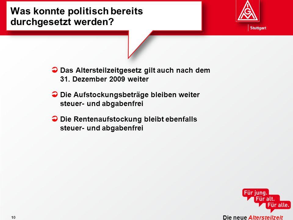 Die neue Altersteilzeit Stuttgart 10 Was konnte politisch bereits durchgesetzt werden? Das Altersteilzeitgesetz gilt auch nach dem 31. Dezember 2009 w