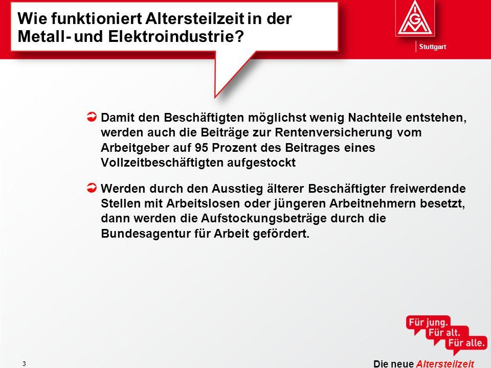 Die neue Altersteilzeit Stuttgart 3 Wie funktioniert Altersteilzeit in der Metall- und Elektroindustrie? Damit den Beschäftigten möglichst wenig Nacht
