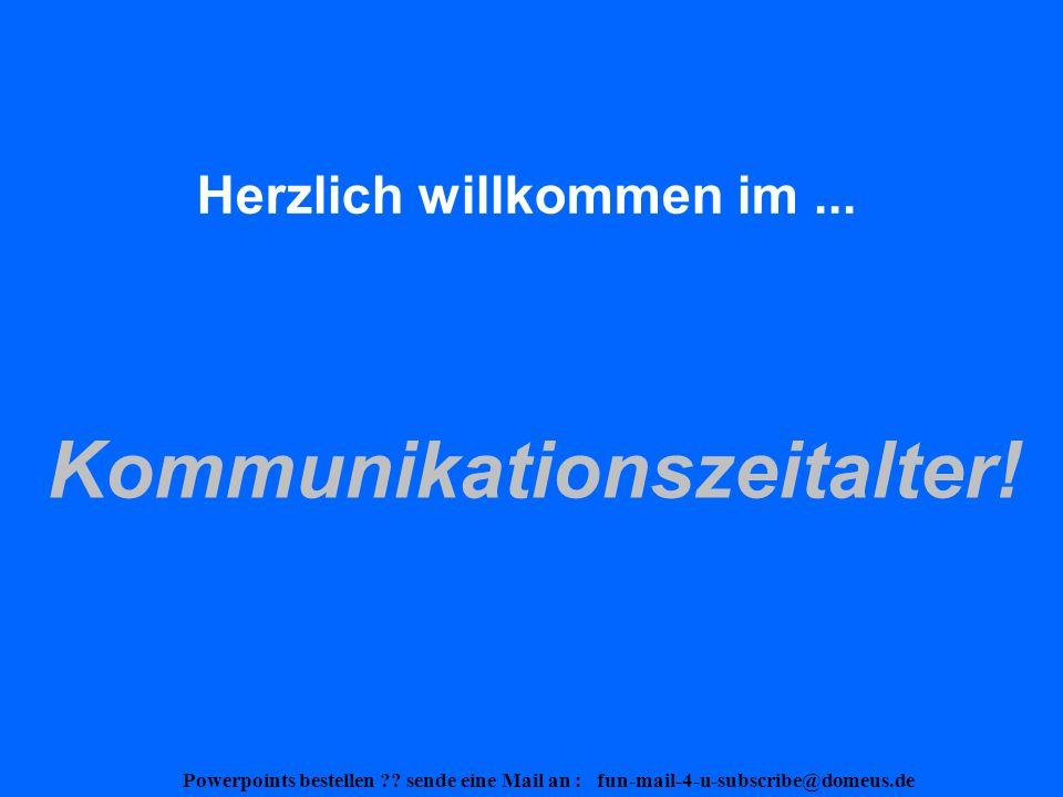 Powerpoints bestellen ?.sende eine Mail an : fun-mail-4-u-subscribe@domeus.de Und die Moral.