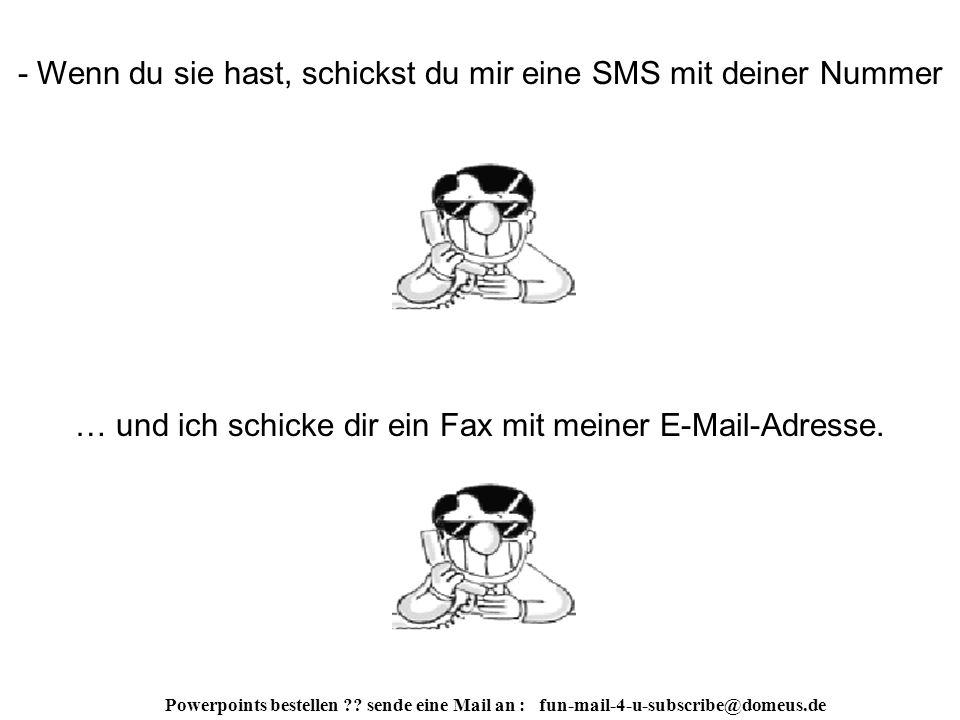 Powerpoints bestellen . sende eine Mail an : fun-mail-4-u-subscribe@domeus.de - Das ist Plan A.
