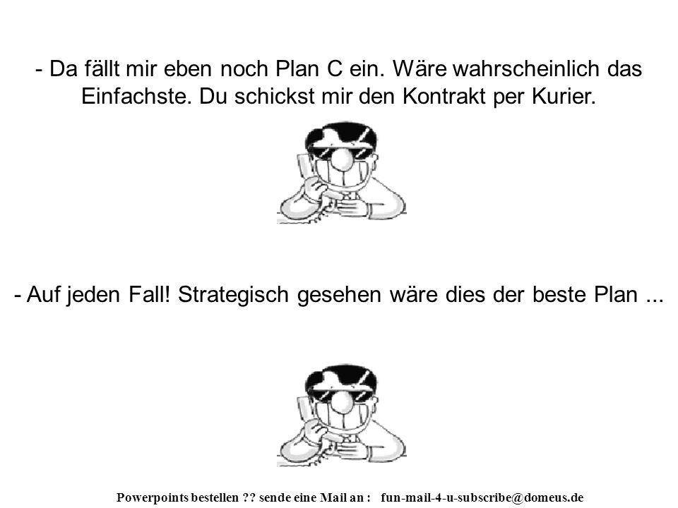 Powerpoints bestellen . sende eine Mail an : fun-mail-4-u-subscribe@domeus.de - Umständlich.