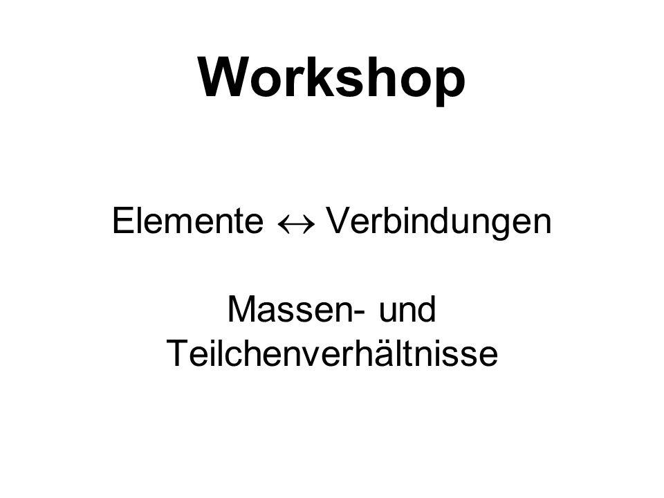 Workshop Elemente  Verbindungen Massen- und Teilchenverhältnisse