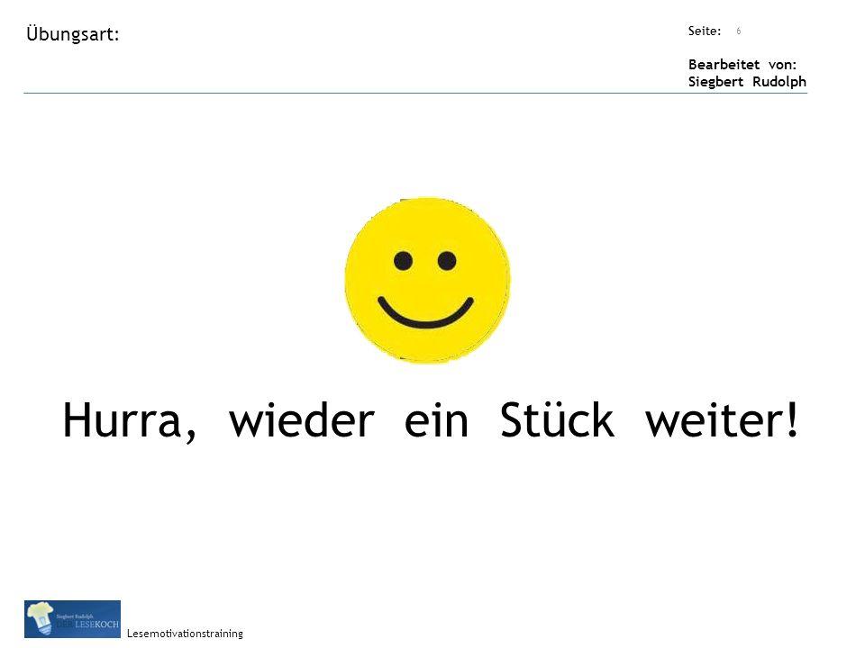 Übungsart: Titel: Quelle: Seite: Bearbeitet von: Siegbert Rudolph Lesemotivationstraining 6 Titel: Quelle: Hurra, wieder ein Stück weiter!