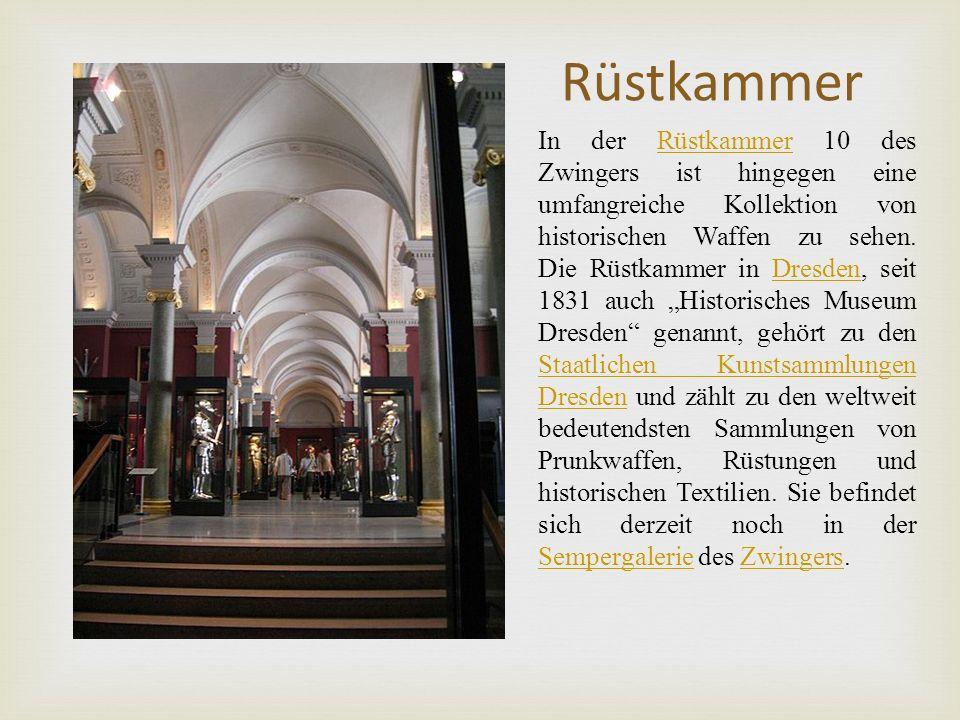 Rüstkammer In der Rüstkammer 10 des Zwingers ist hingegen eine umfangreiche Kollektion von historischen Waffen zu sehen.