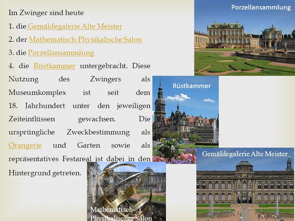 Im Zwinger sind heute 1. die Gemäldegalerie Alte Meister Gemäldegalerie Alte Meister 2.