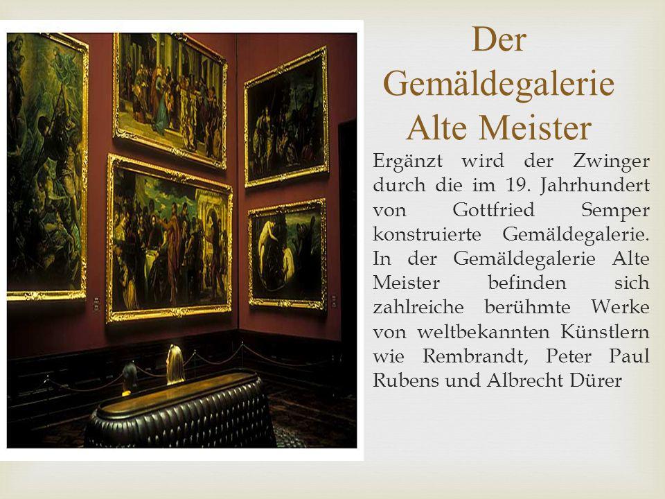 Der Gemäldegalerie Alte Meister Ergänzt wird der Zwinger durch die im 19.