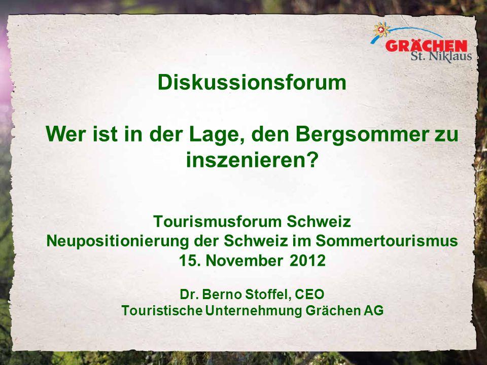 Diskussionsforum Wer ist in der Lage, den Bergsommer zu inszenieren? Tourismusforum Schweiz Neupositionierung der Schweiz im Sommertourismus 15. Novem