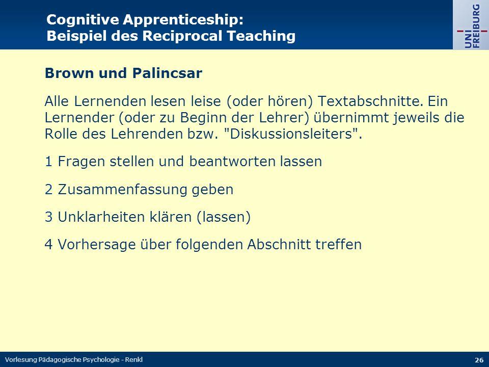 Vorlesung Pädagogische Psychologie - Renkl 26 Cognitive Apprenticeship: Beispiel des Reciprocal Teaching Brown und Palincsar Alle Lernenden lesen leis