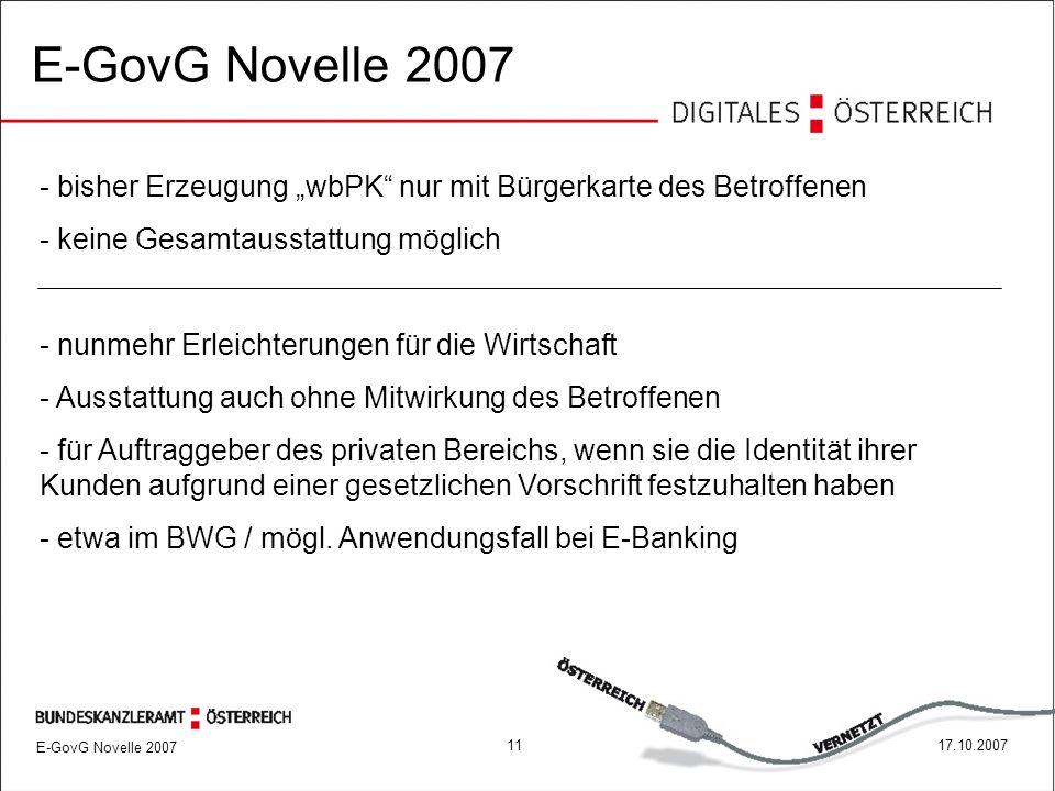 """1117.10.2007 E-GovG Novelle 2007 - bisher Erzeugung """"wbPK nur mit Bürgerkarte des Betroffenen - keine Gesamtausstattung möglich - nunmehr Erleichterungen für die Wirtschaft - Ausstattung auch ohne Mitwirkung des Betroffenen - für Auftraggeber des privaten Bereichs, wenn sie die Identität ihrer Kunden aufgrund einer gesetzlichen Vorschrift festzuhalten haben - etwa im BWG / mögl."""