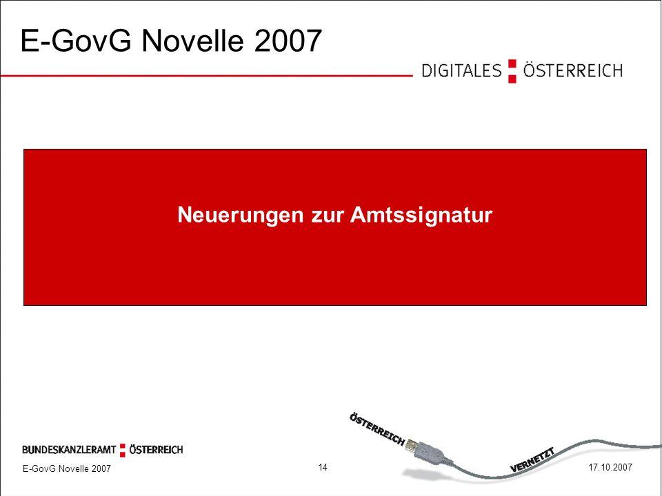 E-GovG Novelle 2007 1417.10.2007 Neuerungen zur Amtssignatur E-GovG Novelle 2007