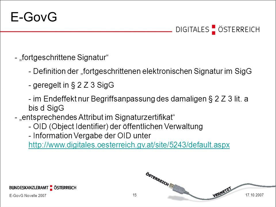 """1517.10.2007 E-GovG - """"fortgeschrittene Signatur - Definition der """"fortgeschrittenen elektronischen Signatur im SigG - geregelt in § 2 Z 3 SigG - im Endeffekt nur Begriffsanpassung des damaligen § 2 Z 3 lit."""