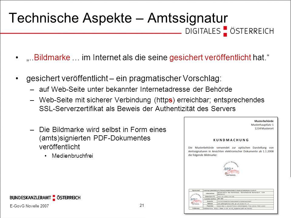 """E-GovG Novelle 2007 2117.10.2007 Technische Aspekte – Amtssignatur """"..Bildmarke … im Internet als die seine gesichert veröffentlicht hat. gesichert veröffentlicht – ein pragmatischer Vorschlag: –auf Web-Seite unter bekannter Internetadresse der Behörde –Web-Seite mit sicherer Verbindung (https) erreichbar; entsprechendes SSL-Serverzertifikat als Beweis der Authentizität des Servers –Die Bildmarke wird selbst in Form eines (amts)signierten PDF-Dokumentes veröffentlicht Medienbruchfrei"""