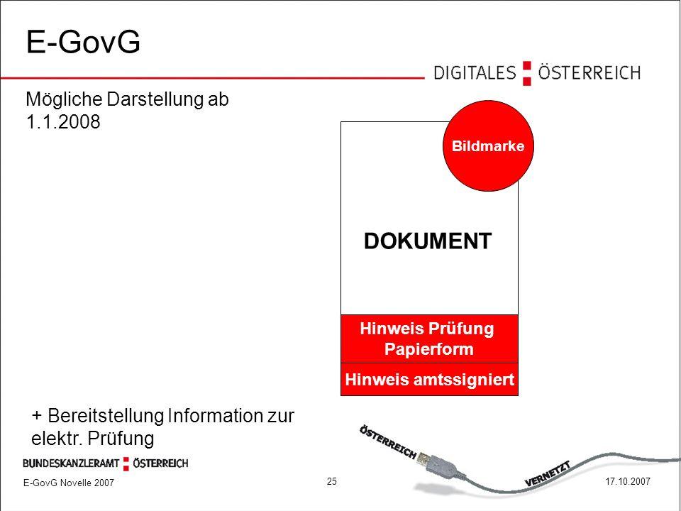 E-GovG Novelle 2007 2517.10.2007 E-GovG DOKUMENT Hinweis amtssigniert Bildmarke Mögliche Darstellung ab 1.1.2008 + Bereitstellung Information zur elektr.