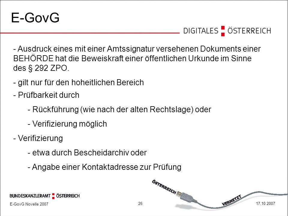 E-GovG Novelle 2007 2617.10.2007 E-GovG - Ausdruck eines mit einer Amtssignatur versehenen Dokuments einer BEHÖRDE hat die Beweiskraft einer öffentlichen Urkunde im Sinne des § 292 ZPO.