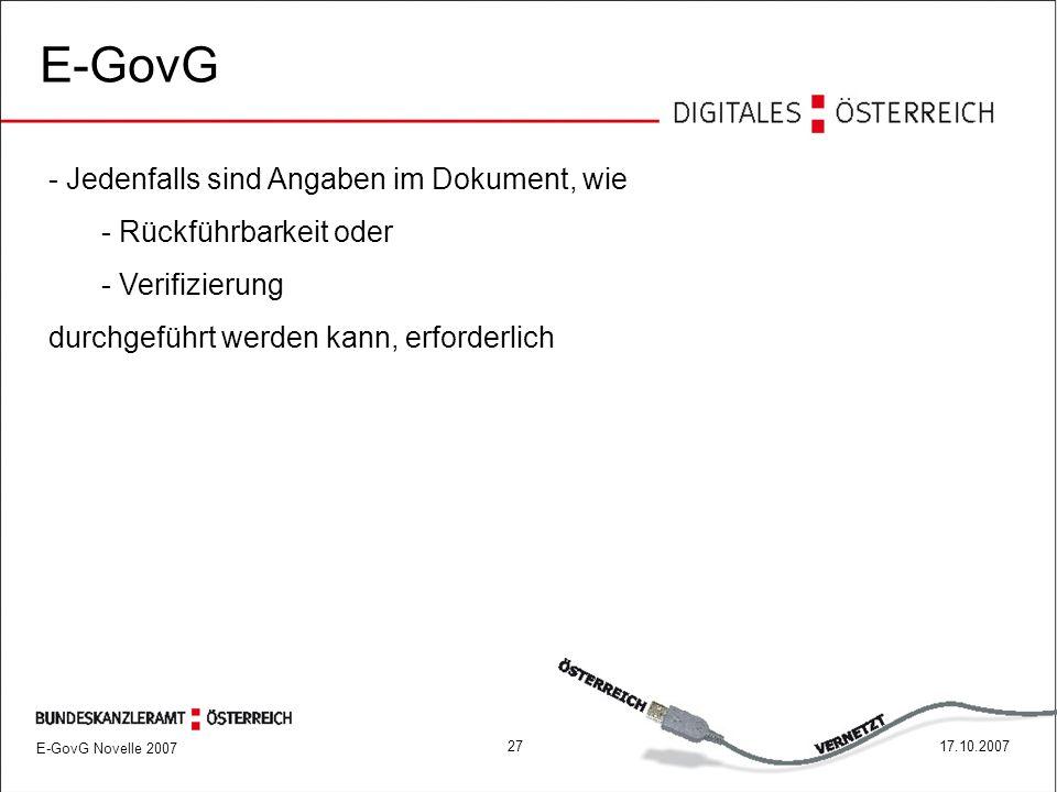 E-GovG Novelle 2007 2717.10.2007 E-GovG - Jedenfalls sind Angaben im Dokument, wie - Rückführbarkeit oder - Verifizierung durchgeführt werden kann, erforderlich