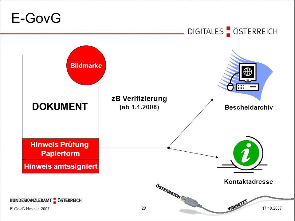 E-GovG Novelle 2007 2917.10.2007 E-GovG DOKUMENT Bildmarke Hinweis amtssigniert zB Verifizierung (ab 1.1.2008) Bescheidarchiv Kontaktadresse Hinweis Prüfung Papierform