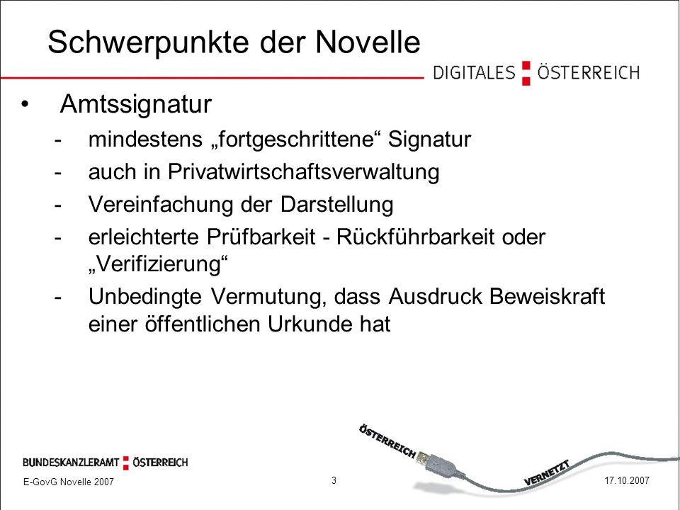 """E-GovG Novelle 2007 317.10.2007 Schwerpunkte der Novelle Amtssignatur -mindestens """"fortgeschrittene Signatur -auch in Privatwirtschaftsverwaltung -Vereinfachung der Darstellung -erleichterte Prüfbarkeit - Rückführbarkeit oder """"Verifizierung -Unbedingte Vermutung, dass Ausdruck Beweiskraft einer öffentlichen Urkunde hat"""