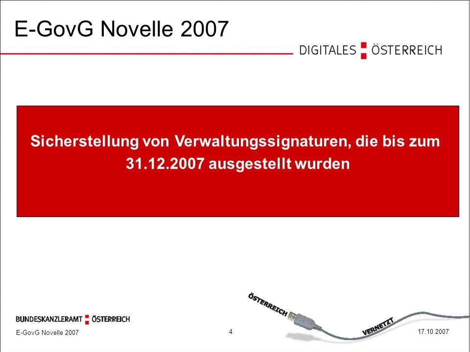 E-GovG Novelle 2007 417.10.2007 Sicherstellung von Verwaltungssignaturen, die bis zum 31.12.2007 ausgestellt wurden E-GovG Novelle 2007