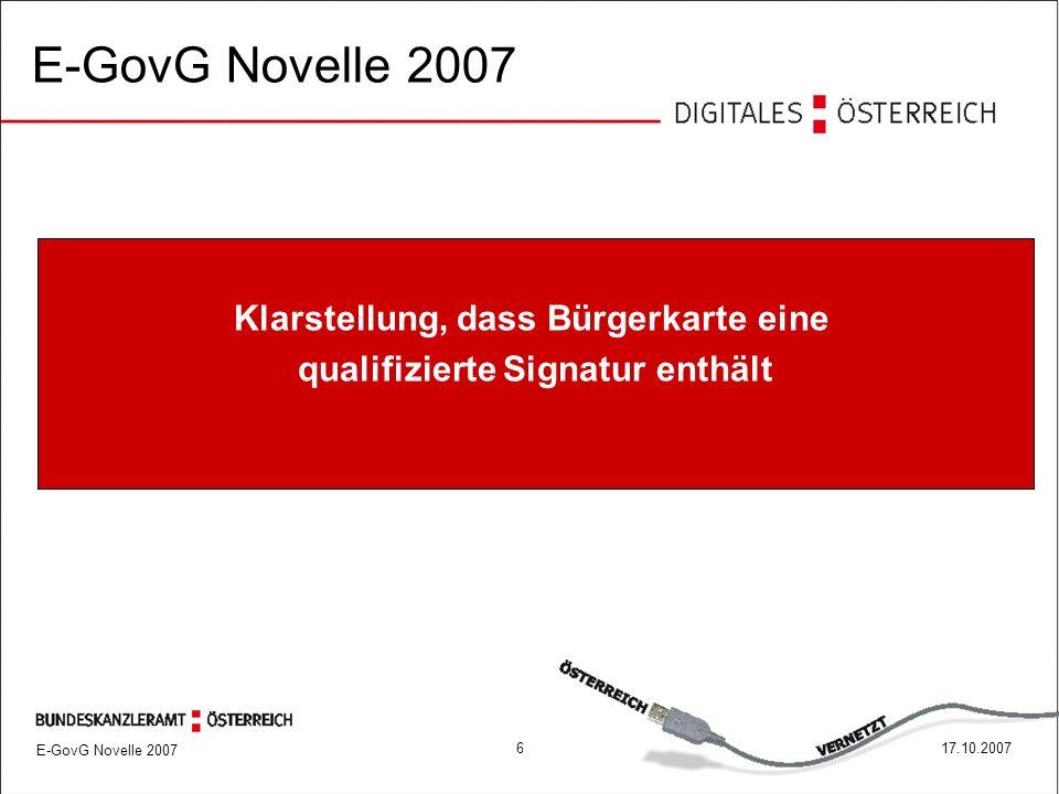 E-GovG Novelle 2007 617.10.2007 Klarstellung, dass Bürgerkarte eine qualifizierte Signatur enthält E-GovG Novelle 2007