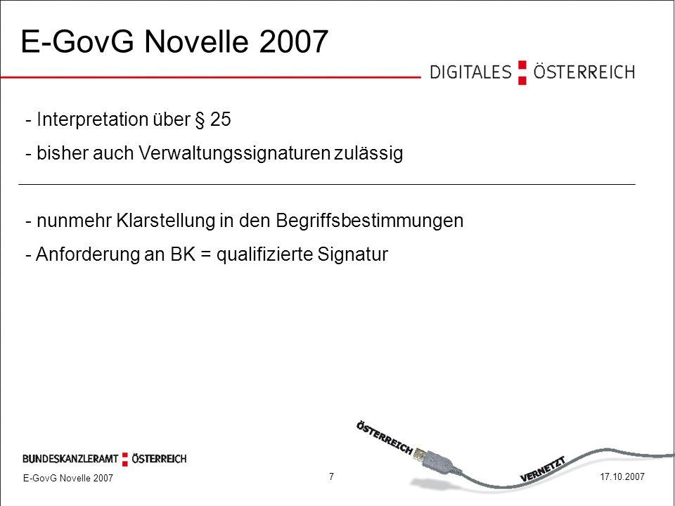 717.10.2007 E-GovG Novelle 2007 - Interpretation über § 25 - bisher auch Verwaltungssignaturen zulässig - nunmehr Klarstellung in den Begriffsbestimmungen - Anforderung an BK = qualifizierte Signatur