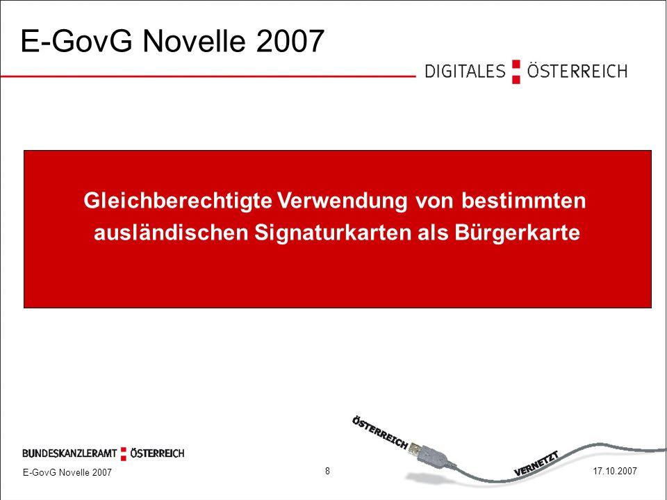 E-GovG Novelle 2007 817.10.2007 Gleichberechtigte Verwendung von bestimmten ausländischen Signaturkarten als Bürgerkarte E-GovG Novelle 2007