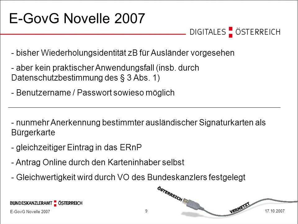 917.10.2007 E-GovG Novelle 2007 - bisher Wiederholungsidentität zB für Ausländer vorgesehen - aber kein praktischer Anwendungsfall (insb.