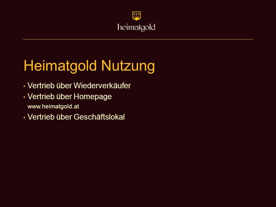 Heimatgold Nutzung Vertrieb über Wiederverkäufer Vertrieb über Homepage www.heimatgold.at Vertrieb über Geschäftslokal