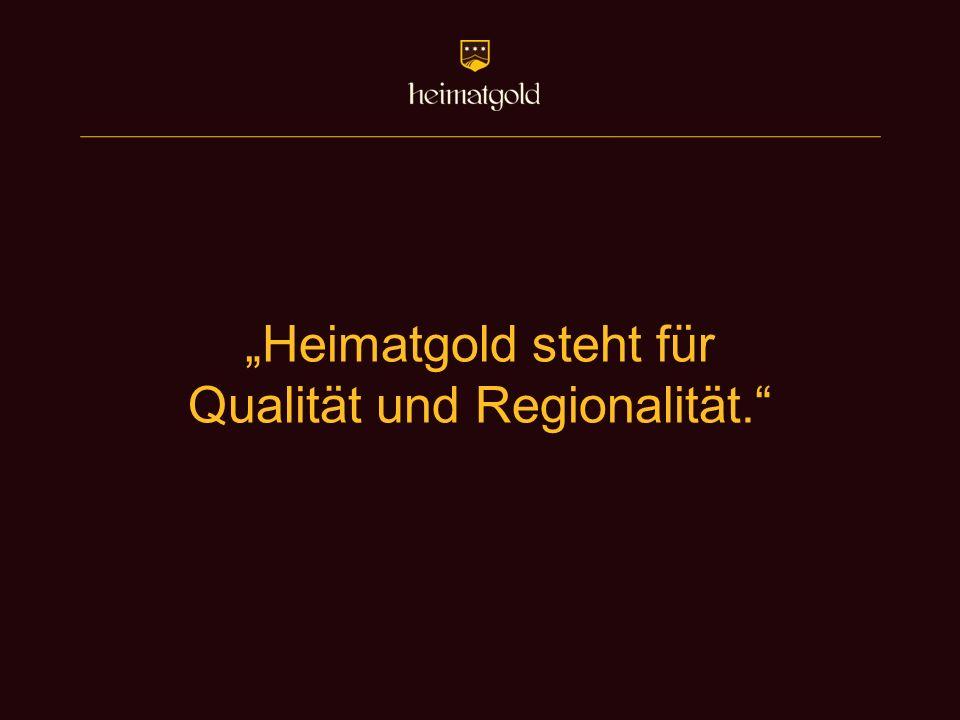 """""""Heimatgold steht für Qualität und Regionalität."""""""