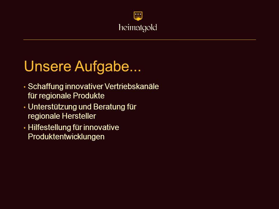Unsere Aufgabe... Schaffung innovativer Vertriebskanäle für regionale Produkte Unterstützung und Beratung für regionale Hersteller Hilfestellung für i