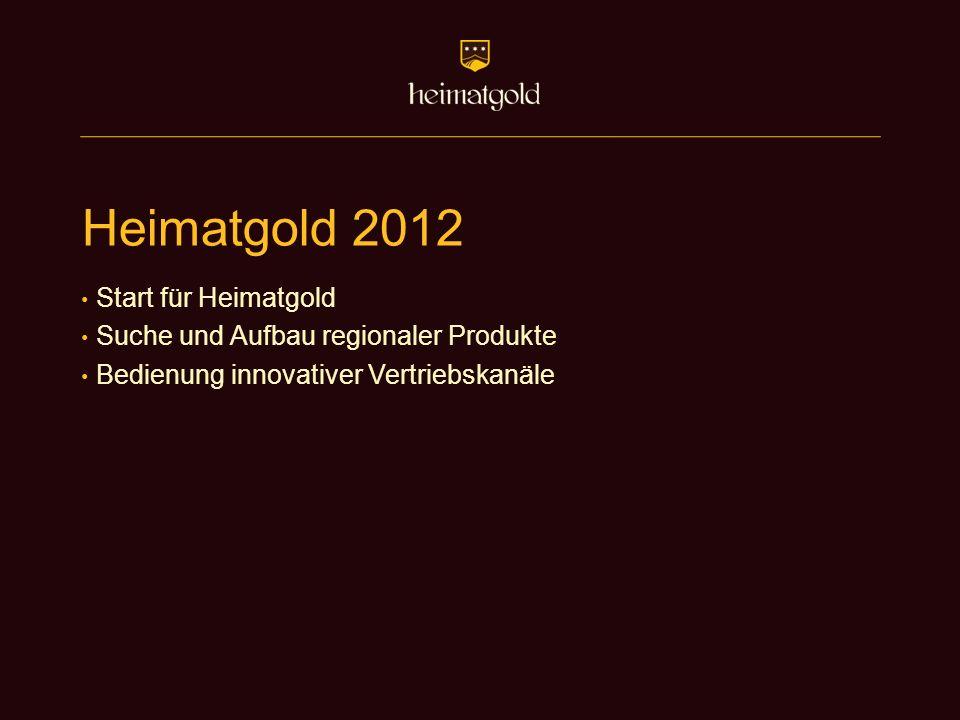 Heimatgold 2012 Start für Heimatgold Suche und Aufbau regionaler Produkte Bedienung innovativer Vertriebskanäle