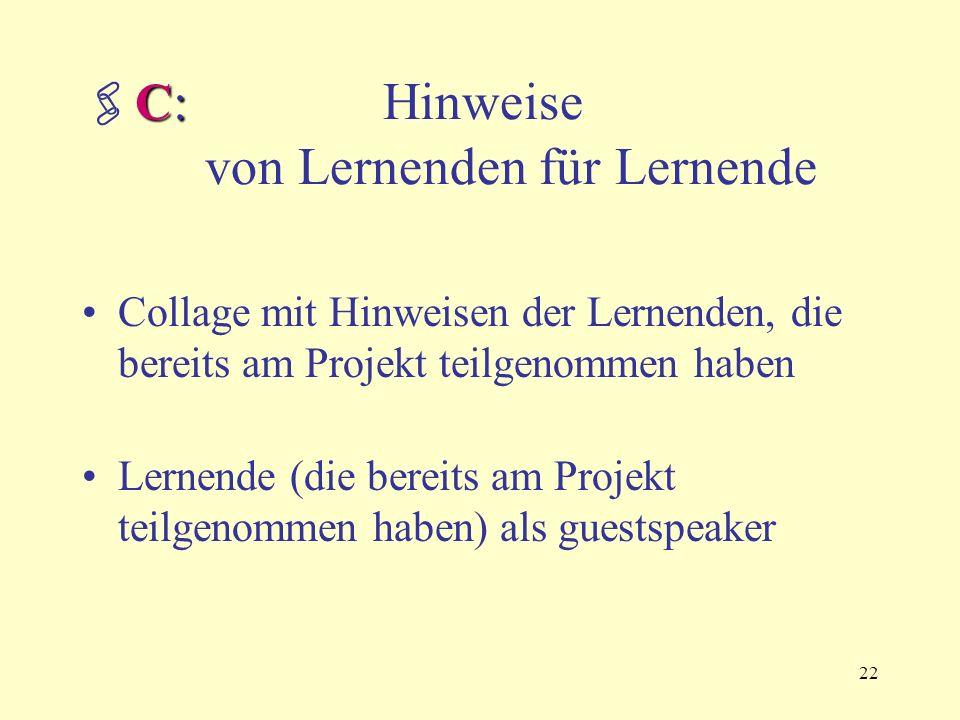 22 C:  C: Hinweise von Lernenden für Lernende Collage mit Hinweisen der Lernenden, die bereits am Projekt teilgenommen haben Lernende (die bereits am Projekt teilgenommen haben) als guestspeaker