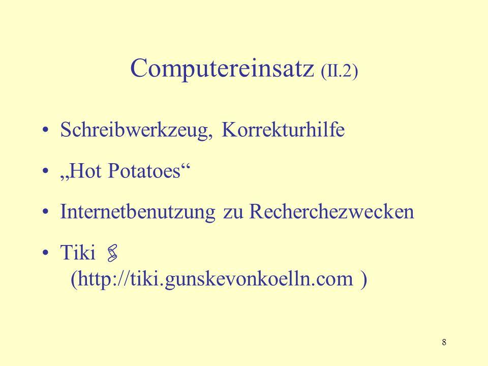 """8 Computereinsatz (II.2) Schreibwerkzeug, Korrekturhilfe """"Hot Potatoes Internetbenutzung zu Recherchezwecken Tiki  (http://tiki.gunskevonkoelln.com )"""